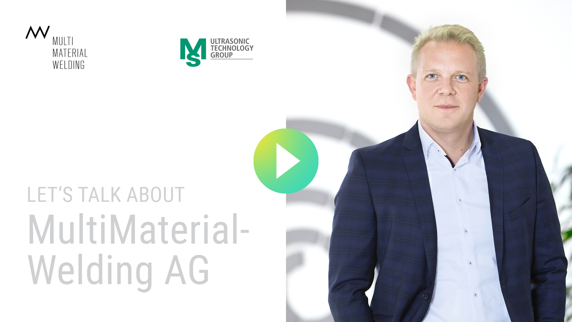 Andreas Marquart, MS Ultrasonic Technology Group, Let's talk about, LightWWeight-Technologie, Multi MaterialWelding Technology AG